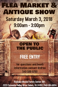 Flea Market and Antique Show March 3, 2018 9am to 3pm at Roanoke Moose Family Center 3233 Catawba Valley Dr Salem VA Call 540-384-6034 for more info