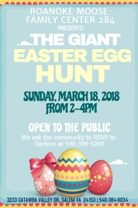 Roanoke Moose Family Center 284 presents the Giant Easter Egg Hunt Sunday March 18 2018 from 2pm to 4pm - Open to the public. Please RSVP to Darlene at 540-309-5260 by March 10th